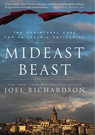 Mideast Beast: The Scriptural Case for an Islamic Antichrist (Joel Richardson)