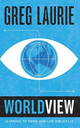Worldview: Learning to Think and Live Biblically (Greg Laurie)