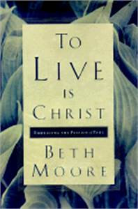 To Live is Christ (Beth Moore)