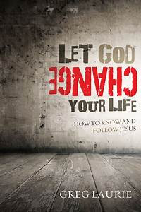 Let God Change Your Life: How to Know and Follow Jesus (Greg Laurie)