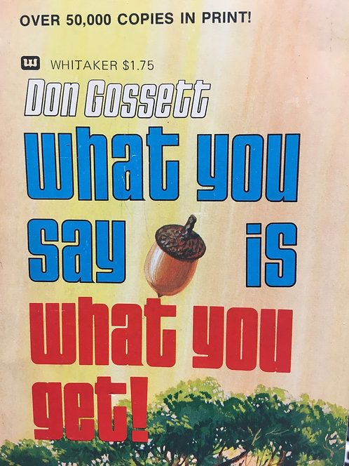 What You Say is What You Get (Don Gossett)
