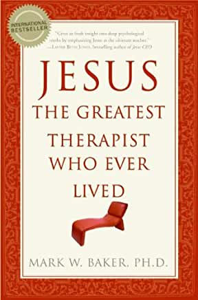 Jesus: The Greatest Therapist Who Ever Lived (Mark Baker)