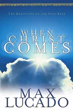 When Christ Comes (Max Lucado)