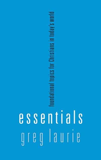 Essentials: Foundational Topics for Christians in Today's World (Greg Laurie)