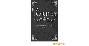 R.A. Torrey: On the Christian Life (R. A. Torrey)