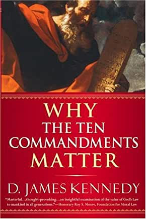 Why the Ten Commandments Matter (James Kennedy)