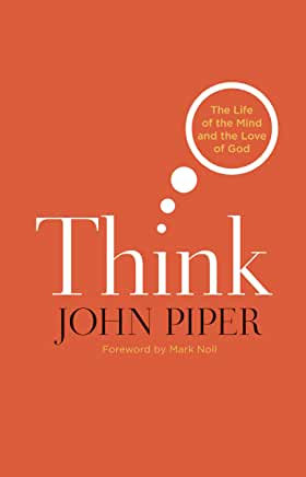Think: The Life of the Mind and the Love of God (John P