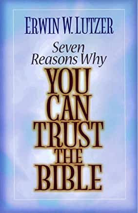 Seven Reasons Why You Can Trust the Bible (Erwin Lutzer)