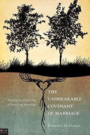 The Unbreakable Covenant of Marriage (Raymond McMahon)