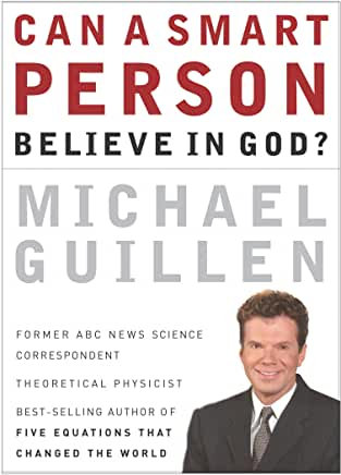 Can a Smart Person Believe in God (Michael Guillen)