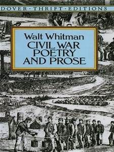 Civil War Poetry and Prose - Unabridged (Walt Whitman)