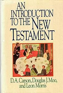 An Introduction to the New Testament (Carson, Moo, Morris)