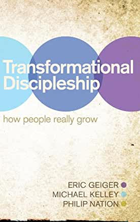 Transformational Discipleship (Eric Geiger, Michael Kelly, Philip Nation)
