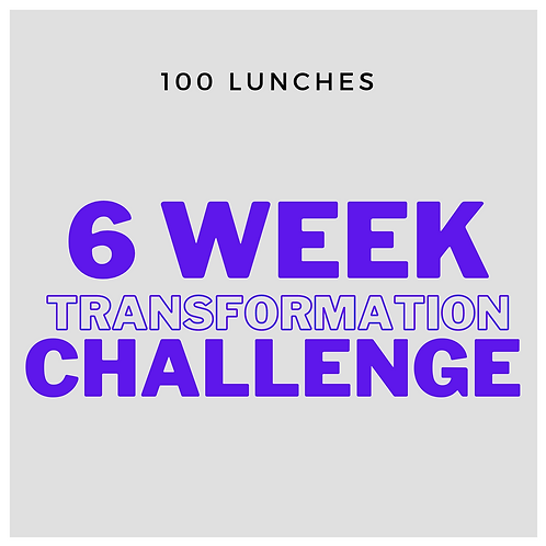 100 Lunches 6 Week TRANSFORMATION CHALLENGE