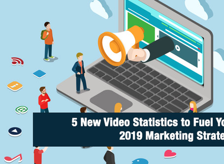 5 New Video Statistics to Fuel Your Marketing Strategy in 2019