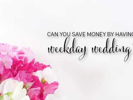 Weekday Weddings - Can they save you money?