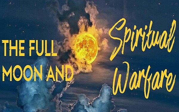 4-12-19 Full Moon & Spiritual Warfare.jp
