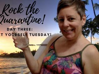 Rock the Quarantine: Treat Yourself Tuesday