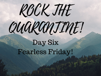Rock the Quarantine: Fearless Friday!