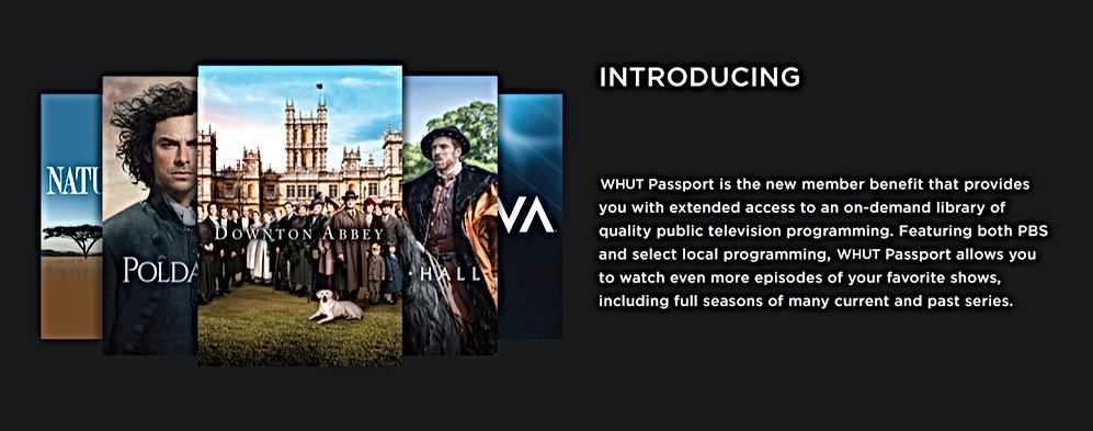 WHUT Passport Graphic - Introducing WHUT PASSPORT. A new member benefit that provides you with extended access to an on-demand library of quality public television programming. Featuring both PBS and select local programming, WHUT passport allows you to watch even more episodes of your favorite local shows, including full seasons of many current and past series. Click image to learn more.