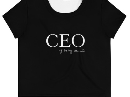 """NEW MERCH! """"CEO of being dramatic"""""""