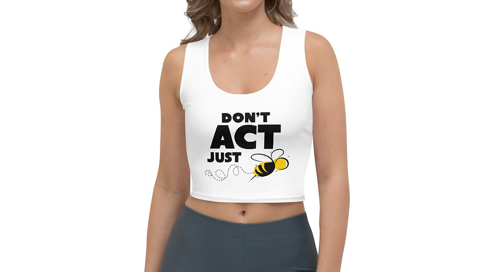 """""""DON""""T ACT JUST BEE"""" - Crop Top"""
