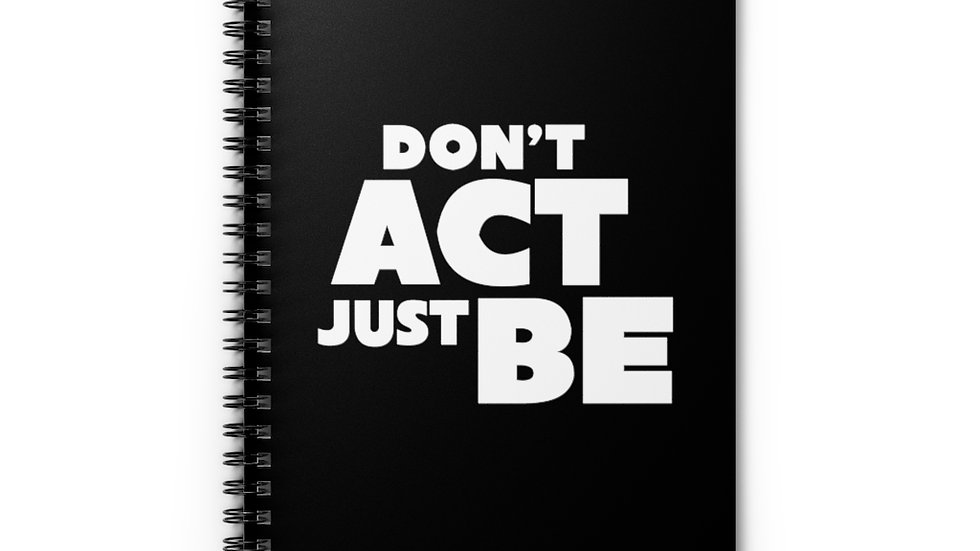 "Copy of ""DON'T ACT JUST BE"" - Spiral Notebook - Ruled Line"