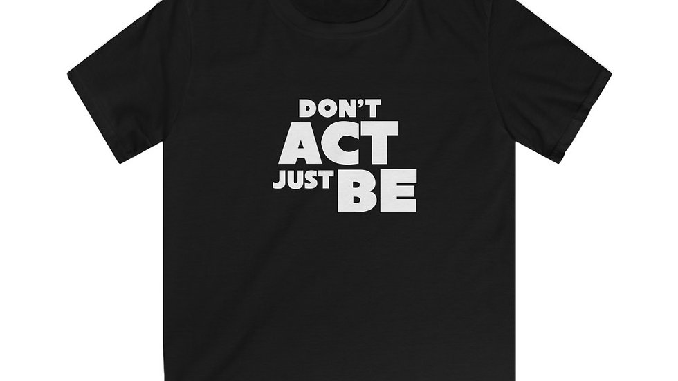 """""""DON'T ACT JUST BE"""" - Kids Softstyle Tee"""