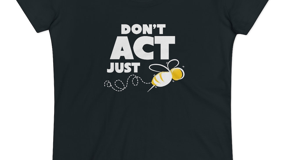 """""""DON'T ACT JUST BEE"""" - Organic Women's Lover T-shirt"""