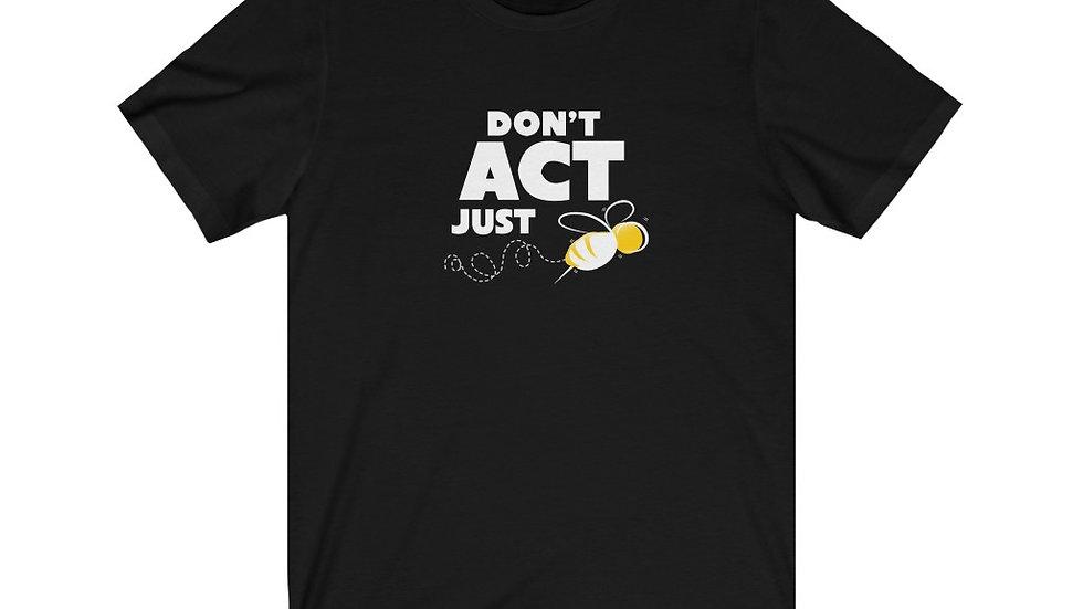 """DON'T ACT JUST BEE"" - Unisex Jersey Short Sleeve Tee"