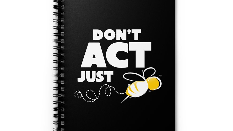 """""""DON'T ACT JUST BEE"""" - Spiral Notebook - Ruled Line"""