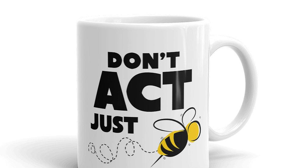"""""""DON'T ACT JUST BEE"""" MUG 11oz + 15oz"""