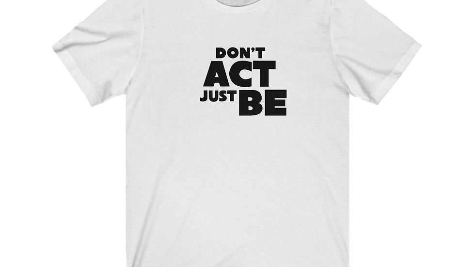 """""""DON'T ACT JUST BE"""" - Unisex Jersey Short Sleeve Tee"""