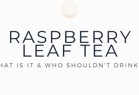 What is Raspberry Leaf Tea?