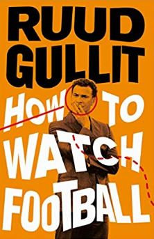 How to Watch Football by Ruud Gullit