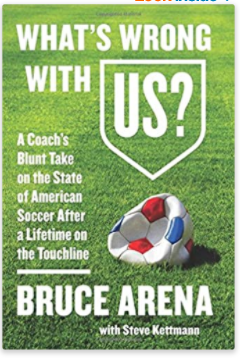 What's Wrong with US?: A Coach's Blunt Take on the State of American Soccer