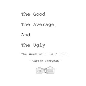 The Good, The Average & The Ugly (11/4-11/11)