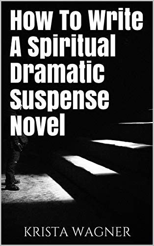 HOW TO WRITE A SPIRITUAL DRAMATIC SUSPENSE NOVEL
