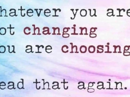 If you are unhappy with your situation and are not changing it, you are choosing it.