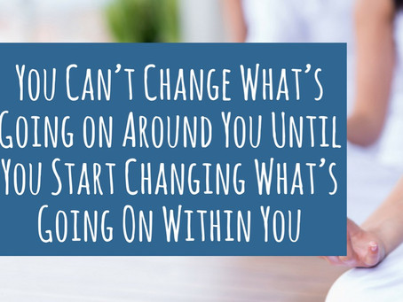 If you don't like what is happening around you...change it