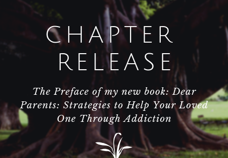 The Preface of my new book: Dear Parents: Strategies to Help Your Loved One Through Addiction
