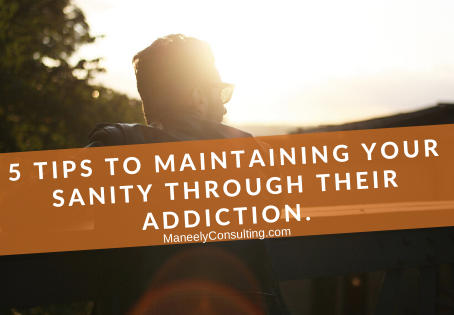 5 Tips To Maintaining Your Sanity Through Their Addiction
