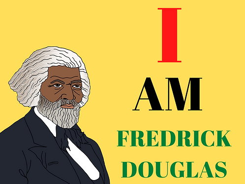 I am Fredrick Douglas