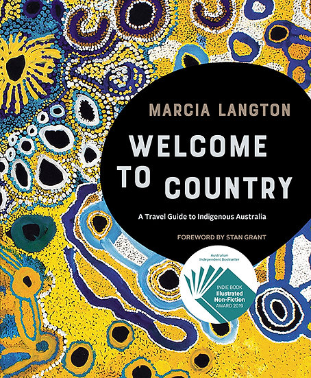 Welcome to Country: A Travel Guide to Indigenous Australia by Marcia Langton