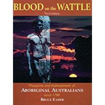 Blood on the Wattle; Massacres and maltreatment of Aboriginal Australians