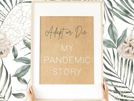 Adapt or Die: My Pandemic Story