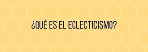 ¿Qué es el eclecticismo?