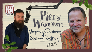 #25 - Veganic Gardening & Seasonal Eating: Piers Warren Interview
