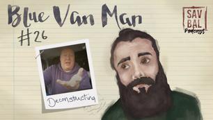 #26 - Deconstructing Blue Van Man