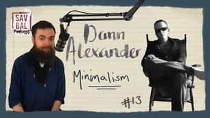 #13 - Minimalism: Dann Alexander Interview